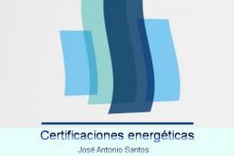 Certificaciones energéticas. José Antonio Santos